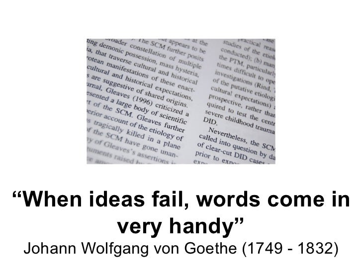 """ When ideas fail, words come in very handy"" Johann Wolfgang von Goethe (1749 - 1832)"