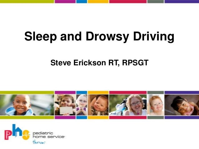 Sleep and Drowsy Driving Steve Erickson RT, RPSGT