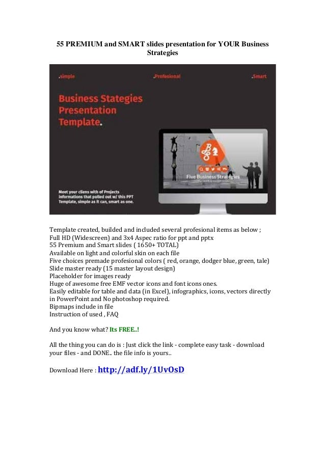 55 PREMIUM and SMART slides presentation for YOUR Business Strategies Template	   created,	   builded	   and	   included	 ...