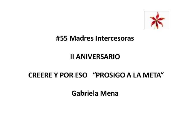 """#55 Madres Intercesoras II ANIVERSARIO CREERE Y POR ESO """"PROSIGO A LA META"""" Gabriela Mena"""