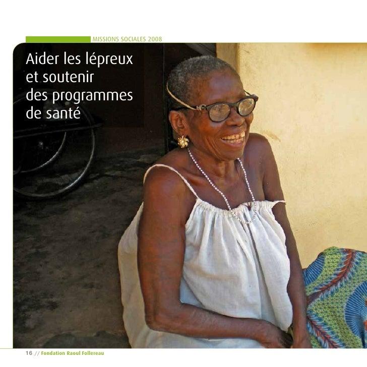 MISSIONS SOCIALES 2008   Aider les lépreux et soutenir des programmes de santé     16   // Fondation raoul Follereau