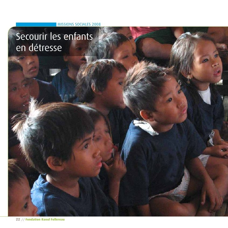 MISSIONS SOCIALES 2008   Secourir les enfants en détresse     22   // Fondation raoul Follereau