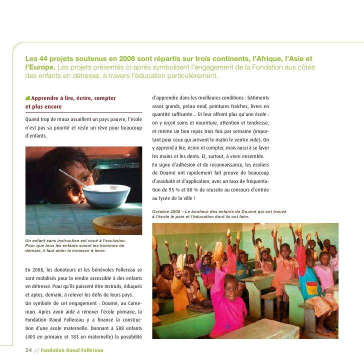 Les 44 projets soutenus en 2008 sont répartis sur trois continents, l'Afrique, l'Asie et l'Europe. Les projets présentés c...