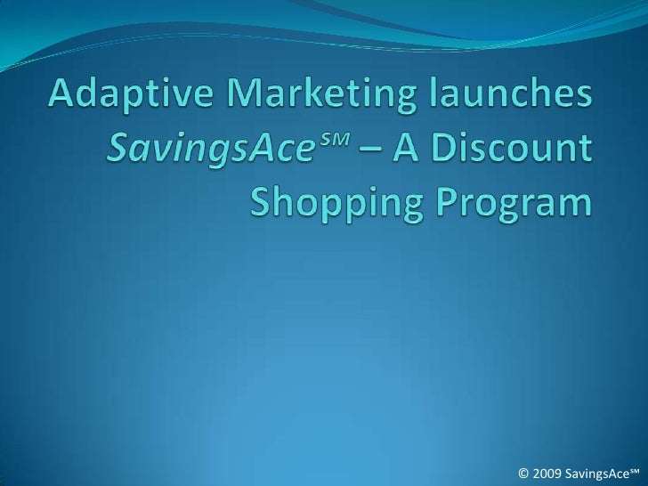 Adaptive Marketing launches SavingsAce℠– A Discount Shopping Program<br />© 2009 SavingsAce℠<br />