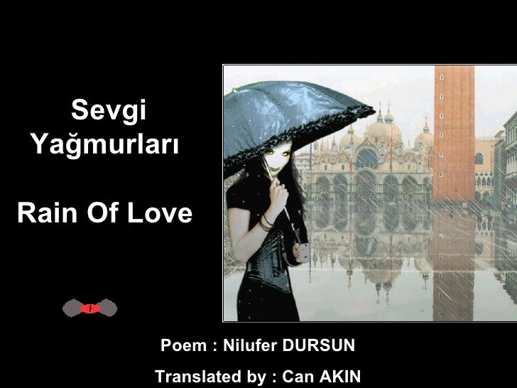 Poem : Nilufer DURSUN  Translated by : Can AKIN  Sevgi Yağmurları  Rain Of Love