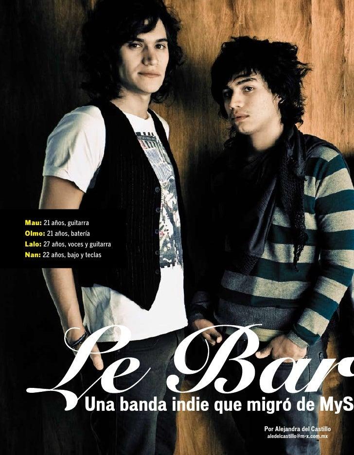 Mau: 21 años, guitarra Olmo: 21 años, batería Lalo: 27 años, voces y guitarra Nan: 22 años, bajo y teclas                 ...