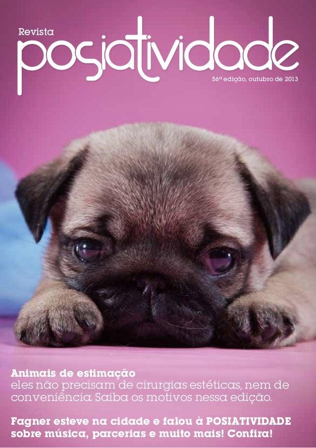 Revista  56ª edição, outubro de 2013  Animais de estimação eles não precisam de cirurgias estéticas, nem de conveniência. ...