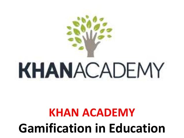 KHAN ACADEMY Gamification in Education