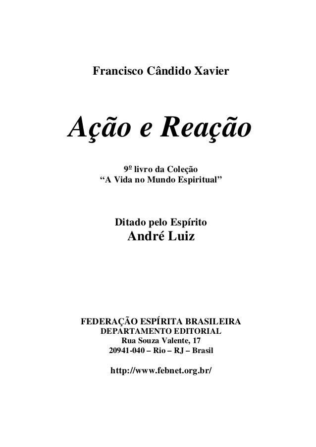 """Francisco Cândido Xavier Ação e Reação 9o livro da Coleção """"A Vida no Mundo Espiritual"""" Ditado pelo Espírito André Luiz FE..."""