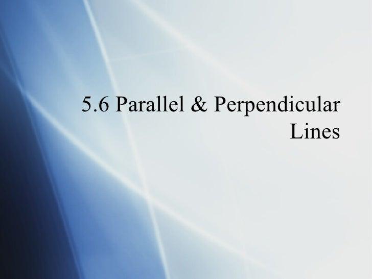 5.6 Parallel & Perpendicular Lines