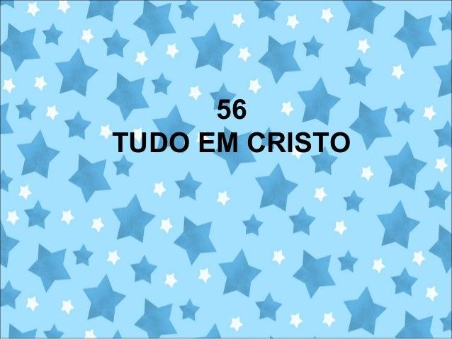 56 TUDO EM CRISTO