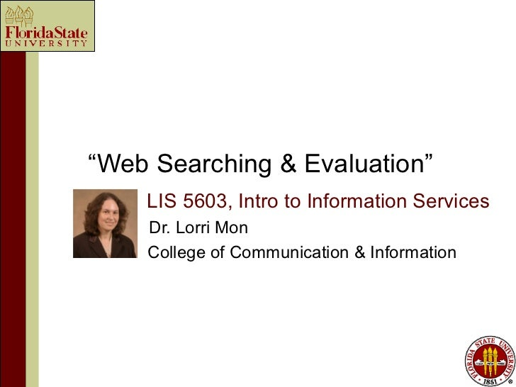 """Web Searching & Evaluation""    LIS 5603, Intro to Information Services    Dr. Lorri Mon    College of Communication & Inf..."