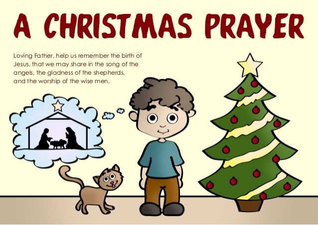 A Christmas Prayer Loving Father, help us remember the birth of Jesus, that we may share in the song of the angels, the gl...