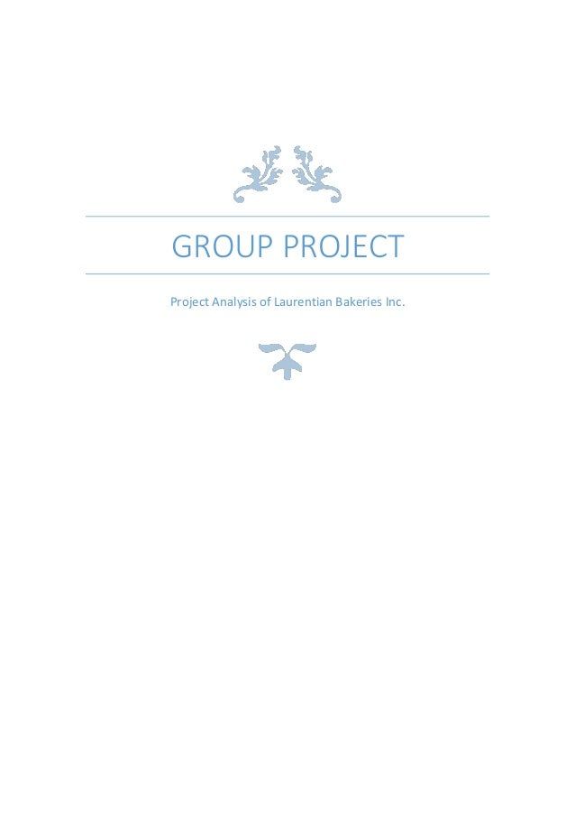 GROUP PROJECT Project Analysis of Laurentian Bakeries Inc.