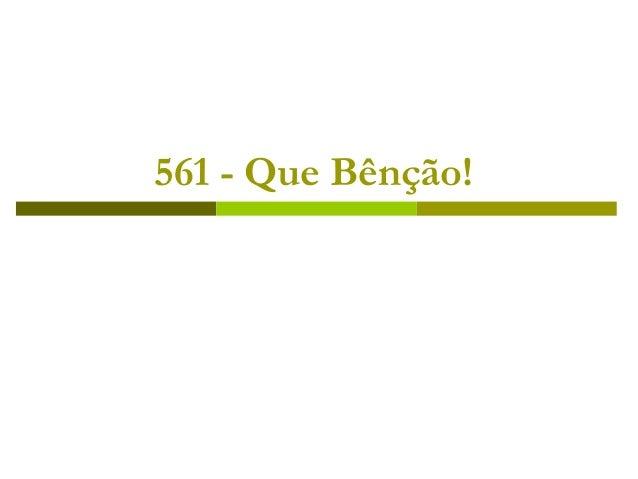 561 - Que Bênção!