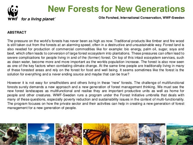 New Forests for New Generations Olle Forshed, International Conservation, WWF-Sweden ABSTRACT The pressure on the world's ...