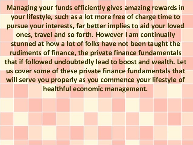 Managing your funds efficiently gives amazing rewards in your lifestyle, such as a lot more free of charge time to pursue ...