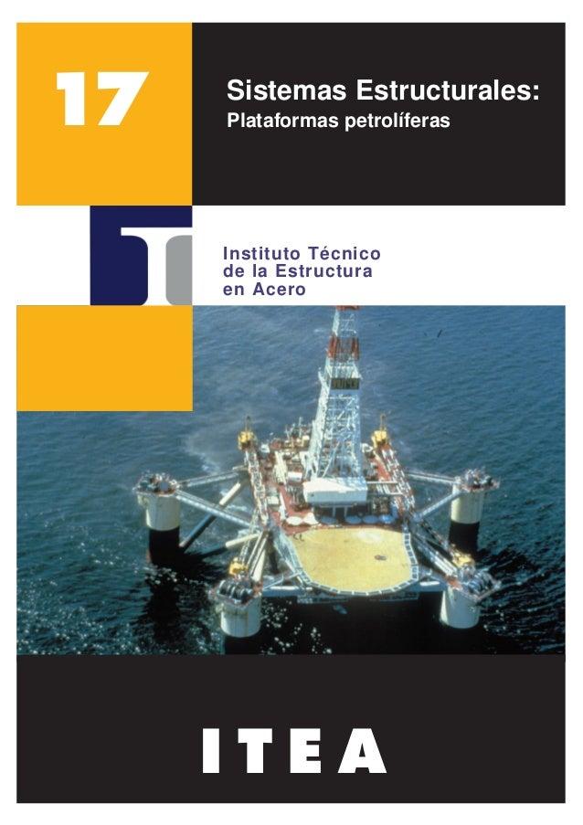 Sistemas Estructurales: Plataformas petrolíferas Instituto Técnico de la Estructura en Acero I T E A 17