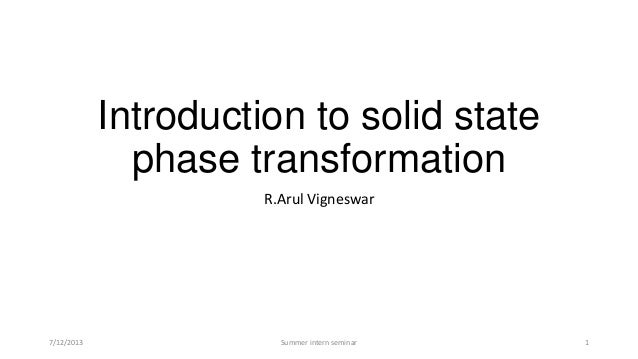 Introduction to solid state phase transformation R.Arul Vigneswar 7/12/2013 Summer intern seminar 1