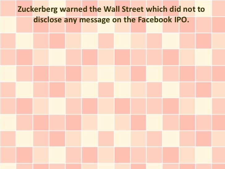 Zuckerberg warned the Wall Street which did not to    disclose any message on the Facebook IPO.