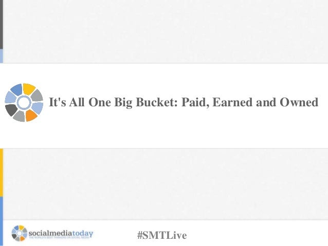 It's All One Big Bucket: Paid, Earned and Owned #SMTLive