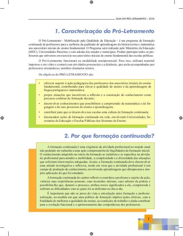 1 GUIA DO PRÓ-LETRAMENTO – 2010 1. Caracterização do Pró-Letramento O Pró-Letramento - Mobilização pela Qualidade da Educa...