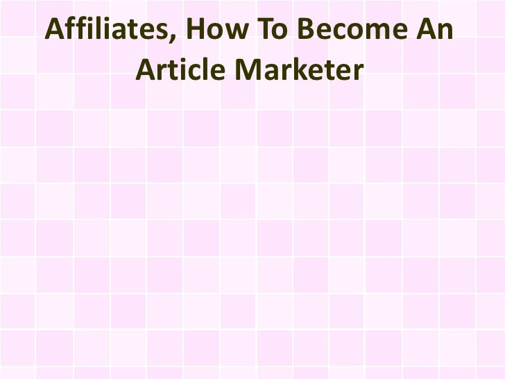 Affiliates, How To Become An        Article Marketer
