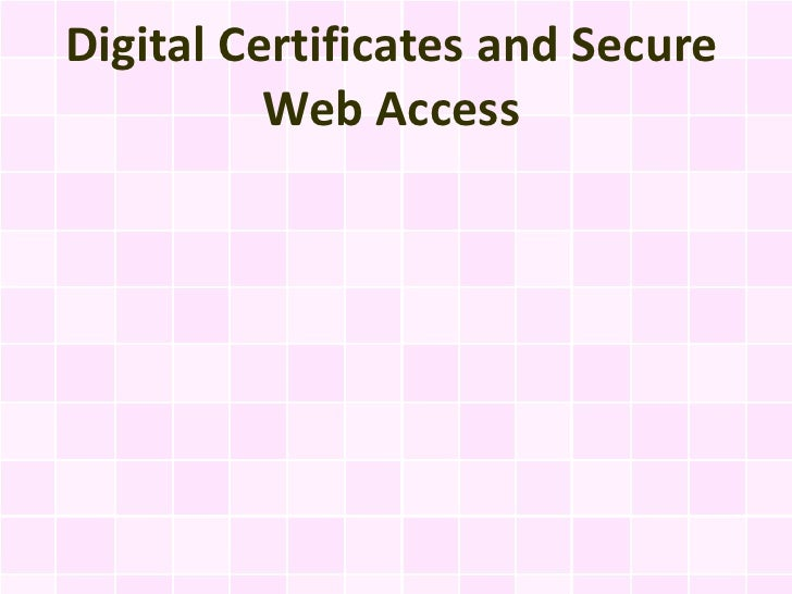 Digital Certificates and Secure          Web Access