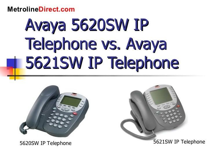 Avaya 5620SW IP Telephone vs. Avaya 5621SW IP Telephone 5620SW IP Telephone 5621SW IP Telephone