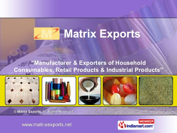 "Matrix Exports     ""Manufacturer & Exporters of HouseholdConsumables, Retail Products & Industrial Products"""