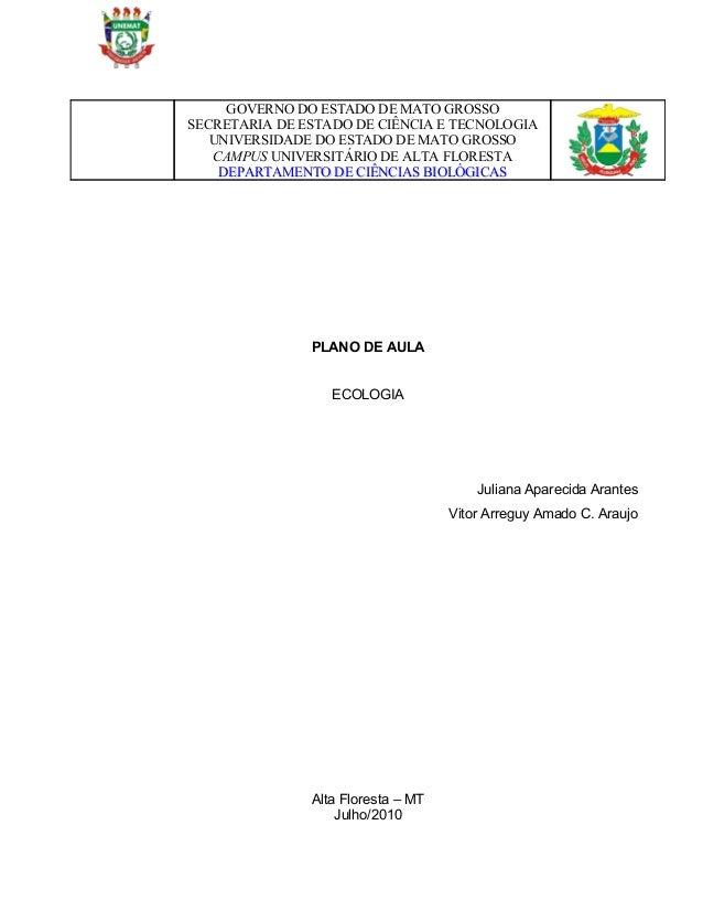 PLANO DE AULAECOLOGIAJuliana Aparecida ArantesVitor Arreguy Amado C. AraujoAlta Floresta – MTJulho/2010GOVERNO DO ESTADO D...