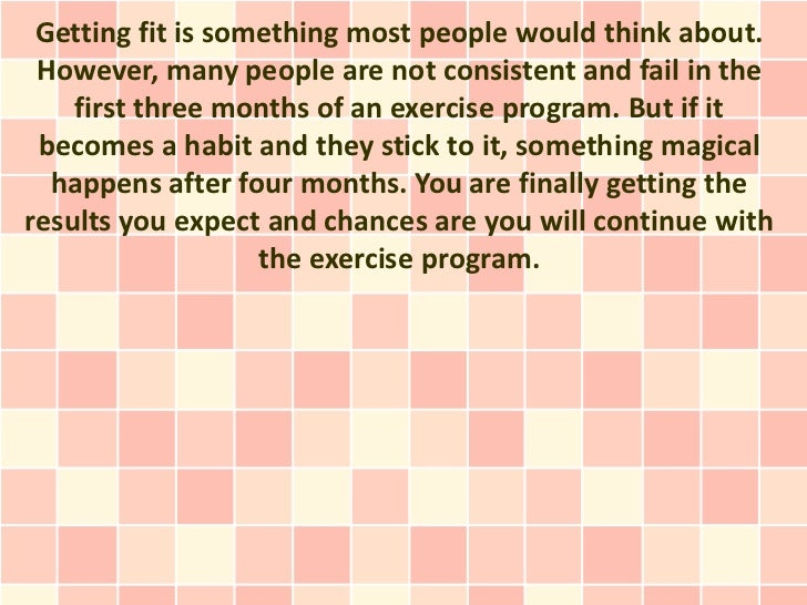 Getting fit is something most people would think about. However, many people are not consistent and fail in the    first t...