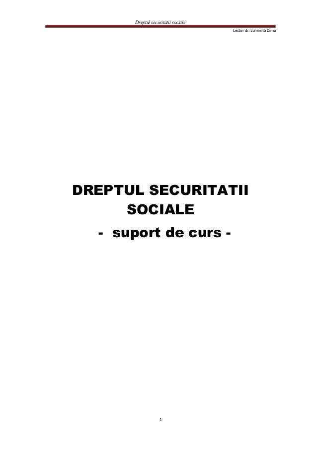 Dreptul securitatii sociale Lector dr. Luminita Dima DREPTUL SECURITATII SOCIALE - suport de curs - 1