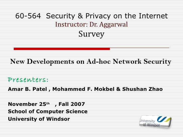60-564  Security & Privacy on the Internet Instructor: Dr. Aggarwal Survey New Developments on Ad-hoc Network Security Pre...