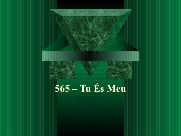 565 – Tu És Meu