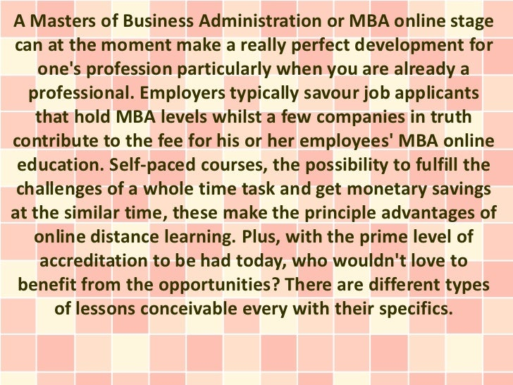 A Masters of Business Administration or MBA online stagecan at the moment make a really perfect development for    ones pr...