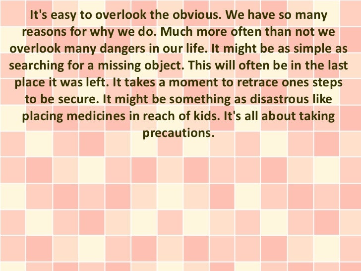 Its easy to overlook the obvious. We have so many  reasons for why we do. Much more often than not weoverlook many dangers...