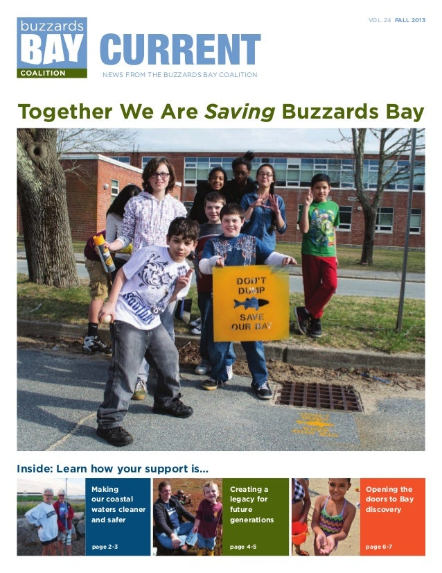 CURRENT  VOL. 24 FALL 2013  NEWS FROM THE BUZZARDS BAY COALITION  Together We Are Saving Buzzards Bay  Inside: Learn how y...