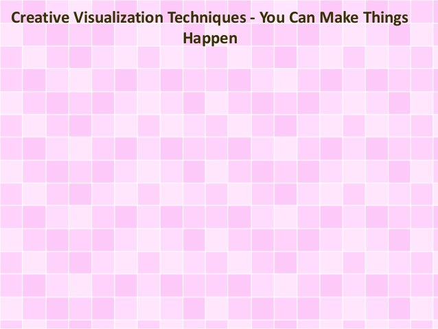 Creative Visualization Techniques - You Can Make Things Happen