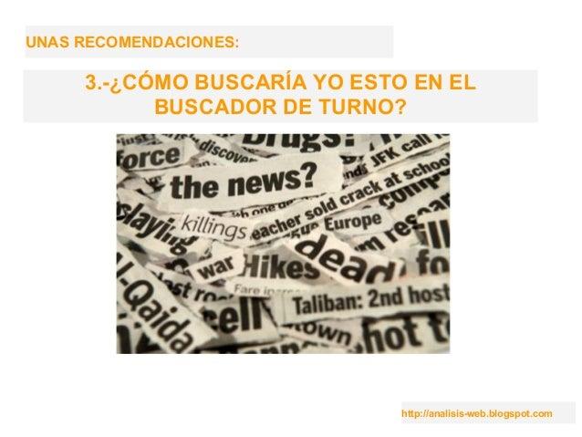 http://analisis-web.blogspot.com UNAS RECOMENDACIONES: 3.-¿CÓMO BUSCARÍA YO ESTO EN EL BUSCADOR DE TURNO?