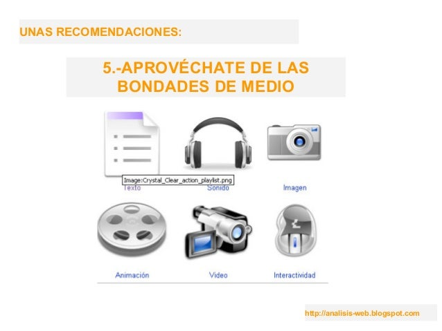 http://analisis-web.blogspot.com UNAS RECOMENDACIONES: 5.-APROVÉCHATE DE LAS BONDADES DE MEDIO