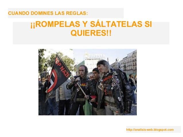 http://analisis-web.blogspot.com CUANDO DOMINES LAS REGLAS: ¡¡ROMPELAS Y SÁLTATELAS SI QUIERES!!