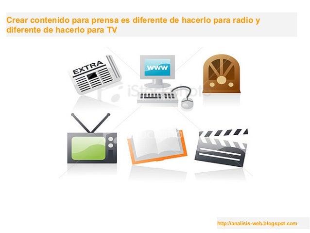 http://analisis-web.blogspot.com Crear contenido para prensa es diferente de hacerlo para radio y diferente de hacerlo par...