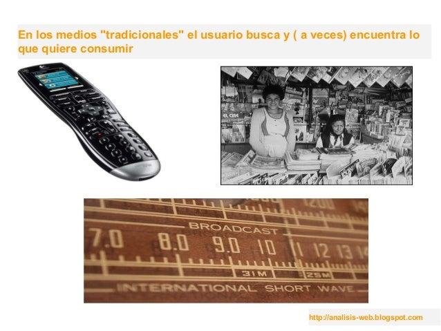 """http://analisis-web.blogspot.com En los medios """"tradicionales"""" el usuario busca y ( a veces) encuentra lo que quiere consu..."""