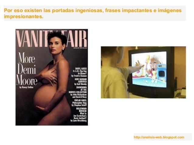 Por eso existen las portadas ingeniosas, frases impactantes e imágenes impresionantes. http://analisis-web.blogspot.com
