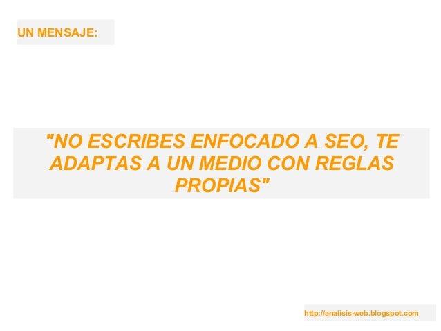 """http://analisis-web.blogspot.com UN MENSAJE: """"NO ESCRIBES ENFOCADO A SEO, TE ADAPTAS A UN MEDIO CON REGLAS PROPIAS"""""""