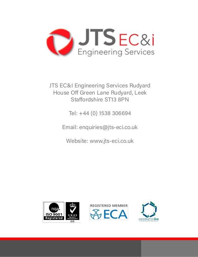 JTS EC&I Engineering Services Rudyard House Off Green Lane Rudyard, Leek Staffordshire ST13 8PN Tel: +44 (0) 1538 306694 E...