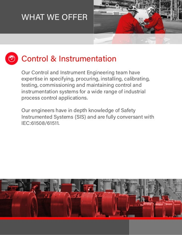 WHAT WE OFFER Control & Instrumentation Our Control and Instrument Engineering team have expertise in specifying, procurin...