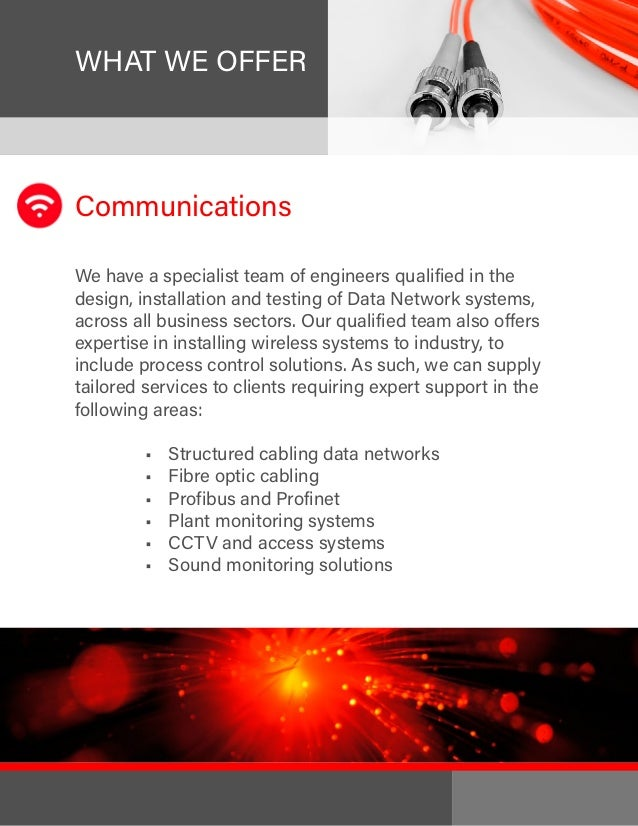 Communications We have a specialist team of engineers qualified in the design, installation and testing of Data Network sy...