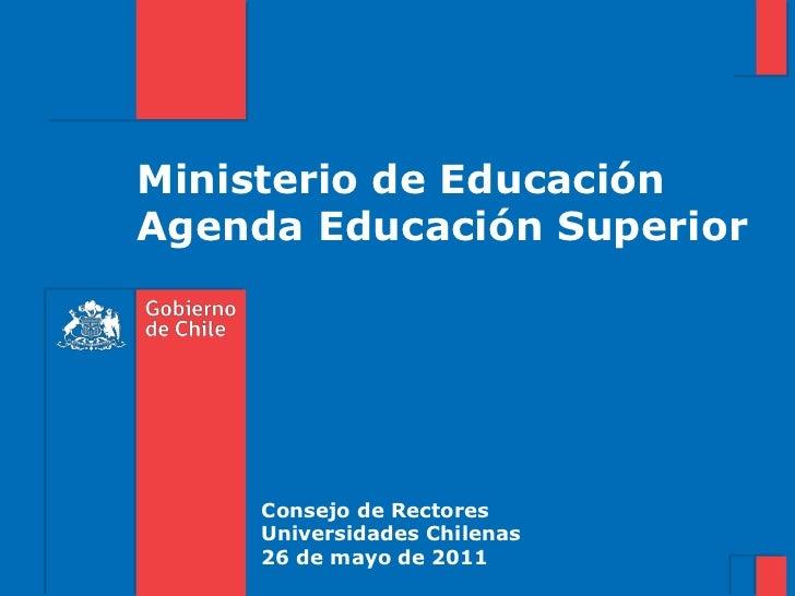 Ministerio de Educación<br />Agenda Educación Superior<br />Consejo de Rectores <br />Universidades Chilenas<br />26 de ma...